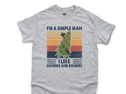 I'm a simple man I like doobies and boobies