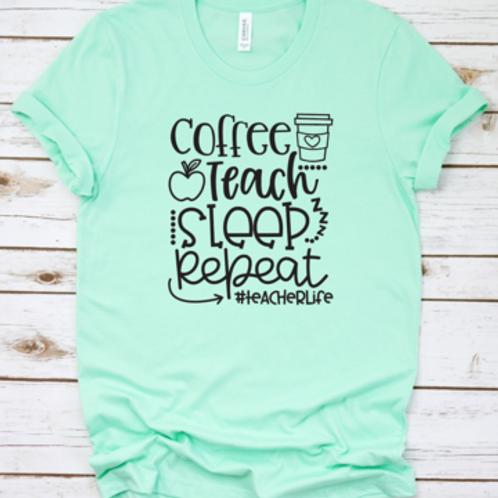 Coffee Teach Sleep Repeat #teacherlife