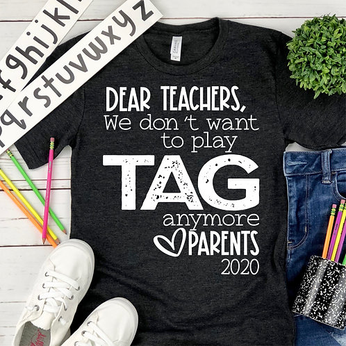 Dear Teachers, We don't want to play TAG anymore