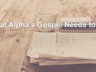 What Alpha's Gospel Needs to Be
