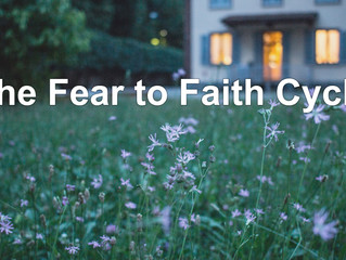 The Fear to Faith Cycle