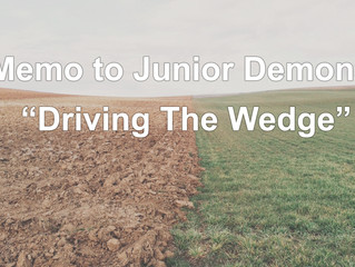 "Memo to Junior Demons: ""Driving The Wedge"""