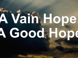 A Vain Hope.  A Good Hope