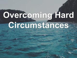 Overcoming Hard Circumstances