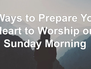 5 Ways to Prepare Your Heart to Worship on Sunday Morning