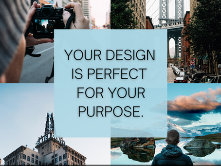Your Design is Perfect for Your Purpose