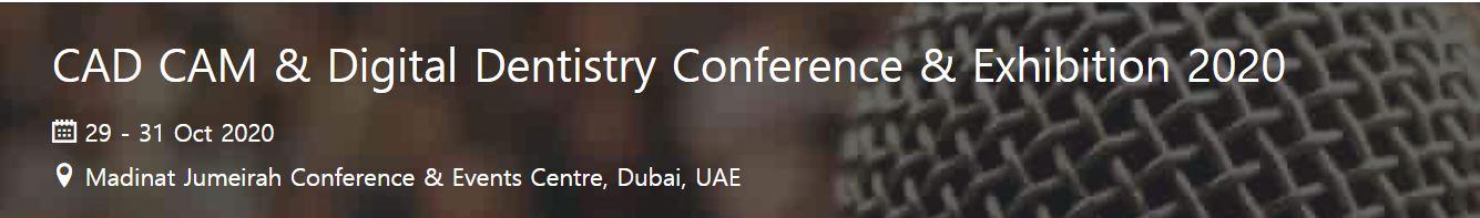 CADCAM DUBAI - CAD/CAM & DIGITAL DENTISTRY CONFERENCE/EXHIBITION 2020