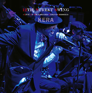 KERA,ケラリーノ・サンドロヴィッチ,ソロ,アルバム,live,12TH. STREET SWING,ビルボードライブ東京