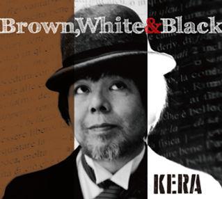 KERA,ケラリーノ・サンドロヴィッチ,solo,ソロ,アルバム,Brown,White&Black,これでおあいこ