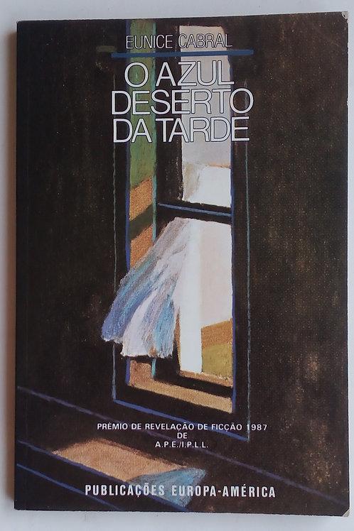 o azul deserto da tarde / eunice cabral 1.º edição