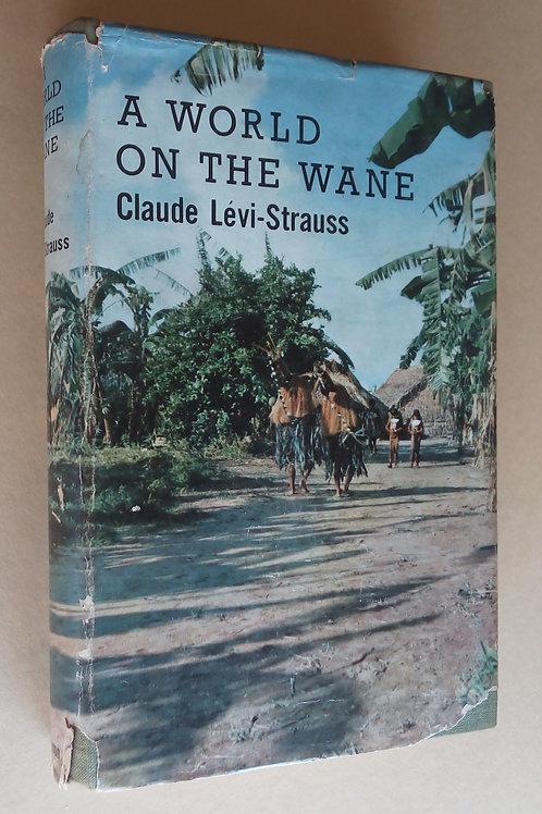 a world on the wane / claude lévi - strauss 1.ª edição