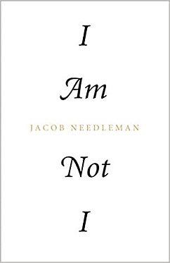 JACOB NEEDLEMAN I Am Not I