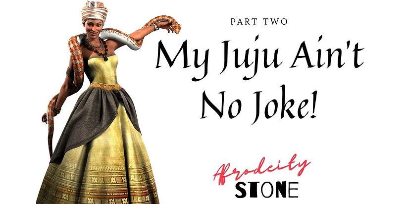 My Juju Ain't No Joke!.jpg