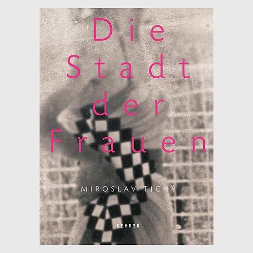 Miroslav Tichy 『Die Stadt der Frauen』