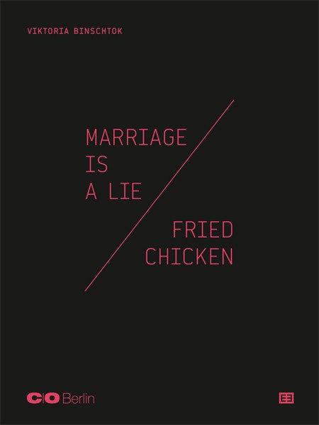 Viktoria Binschtok 『MARRIAGE IS A LIE / FRIED CHICKEN』