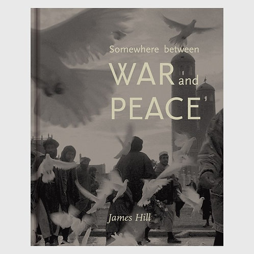 James Hill 『Somewhere between War and Peace』