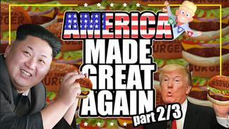 America MADE Great Again (Part 2/3): The Trump vs. Kim Jong Un Burger-Rumble