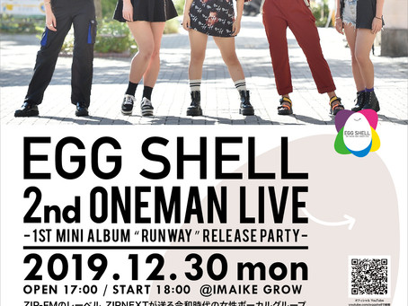 "EGG SHELL  2nd ワンマンライブ「RUNWAY」  〜1st mini ALBUM ""RUNWAY"" Release Party〜"