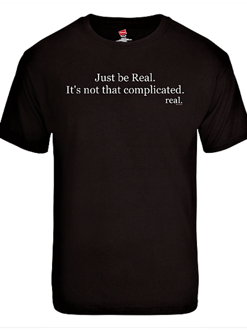 Just be Real T Shirt