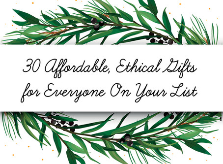 30 Affordable, Ethical Gifts for Everyone on Your List