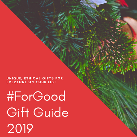 #ForGood Gift Guide 2019: Unique, Ethical Gifts for Everyone On Your List