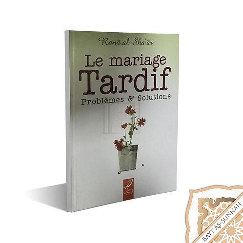 LE MARIAGE TARDIF - PROBLÈMES & SOLUTIONS
