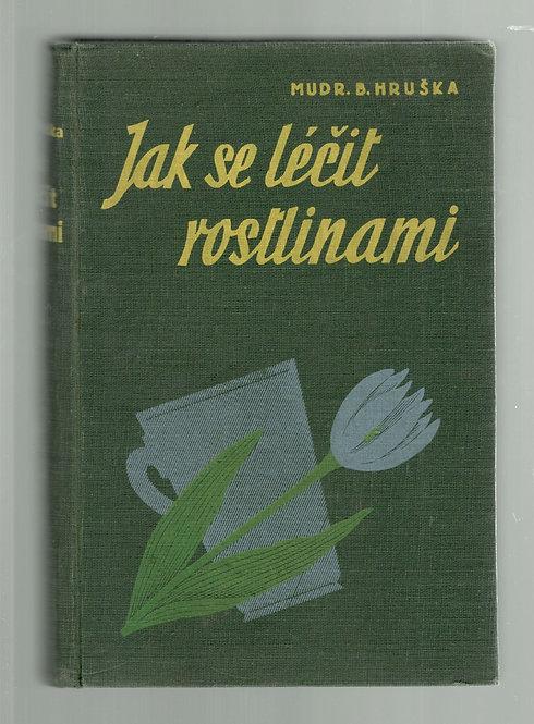 Hruška Blahoslav, Jak se léčit rostlinami.Herbář 145 léčivých rostlin s předpisy