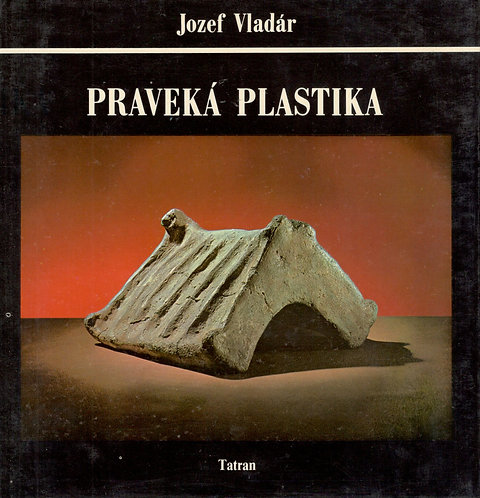 Vladár Jozef, Praveká plastika