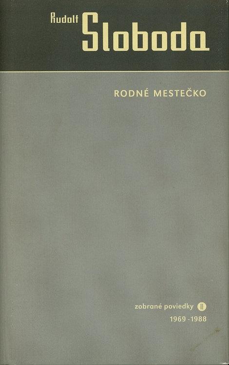 Sloboda Rudolf, Rodné mestečko. Zobrané poviedky II. 1969 - 1988