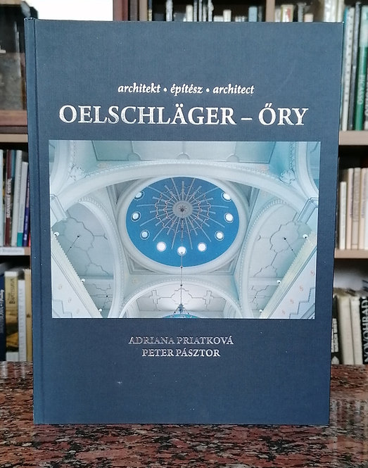 Priatková A. - Pásztor P., Architekt - építész - archiect Oelschläger - Öry