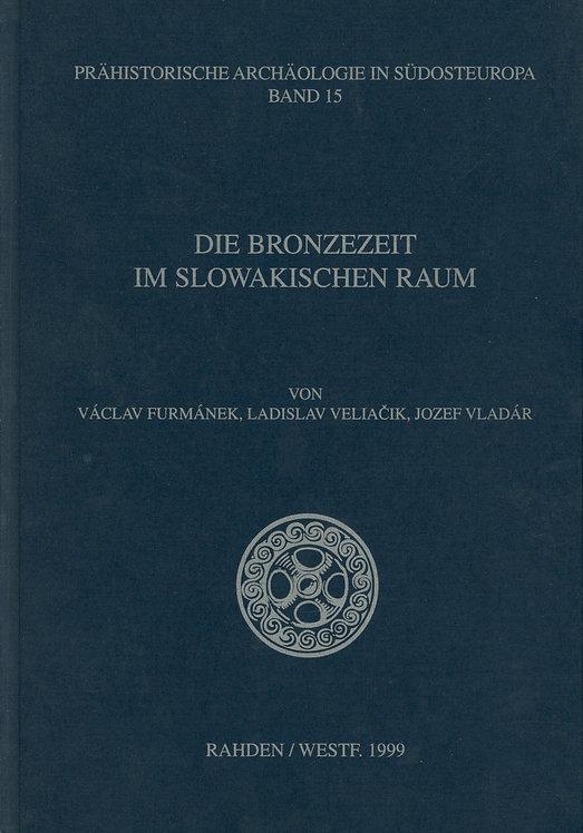 Furmánek V. - Veliačik L. - Vladár J.,Die Bronzezeit im slowakischen Raum
