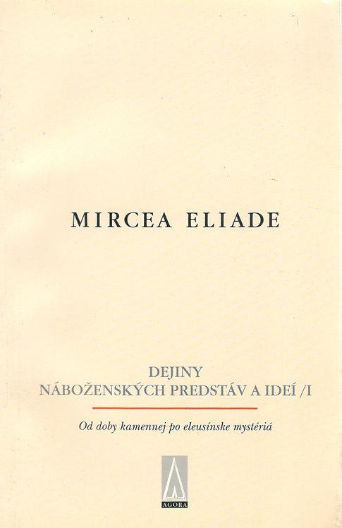 MIRCEA ELIADE, Dejiny náboženských predstáv a ideí / I.