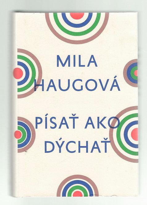 Haugová Mila, Písať ako dýchať