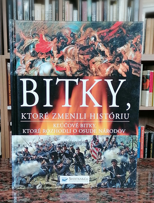 Bitky, ktoré zmenili históriu. Kľúčové bitky, ktoré rozhodli o osude národov
