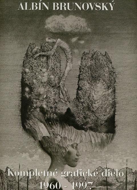 Albín Brunovský. Kompletné grafické dielo 1960 - 1997