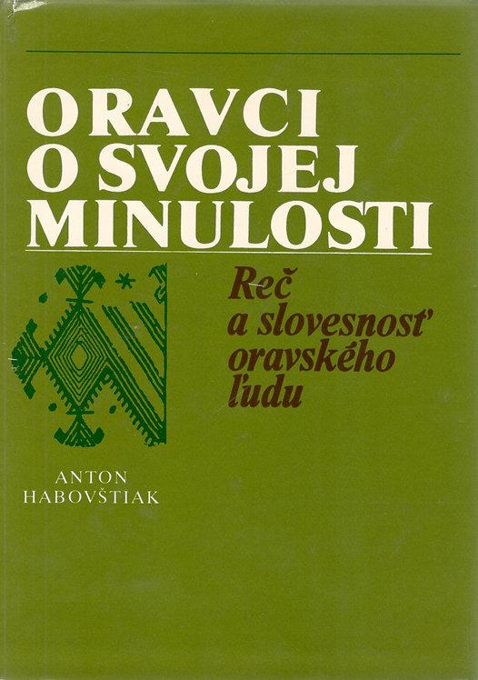 Habovštiak Anton, Oravci o svojej minulosti