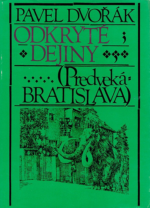 Dvořák Pavel, Odkryté dejiny, Predveká Bratislava
