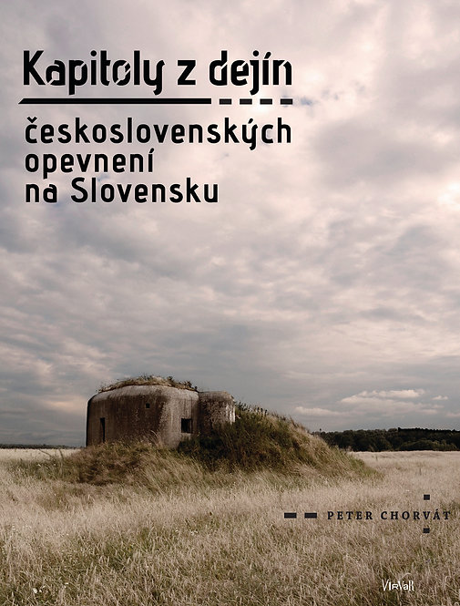 Chorvát Peter, Kapitoly z dejín československých opevnení na Slovensku