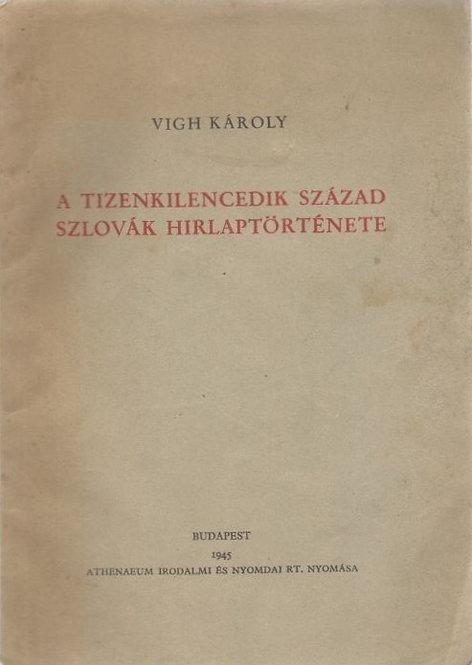 Károly Vigh, A Tizenkilencedik Század Szlovák Hirlaptörténete