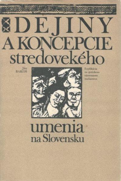 Bakoš Ján, Dejiny a koncepcie stredovekého umenia na Slovensku