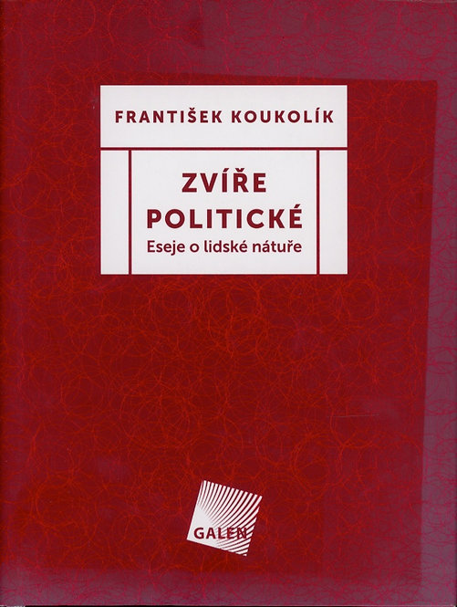Koukolík František, Zvíře politické. Eseje o lidské nátuře