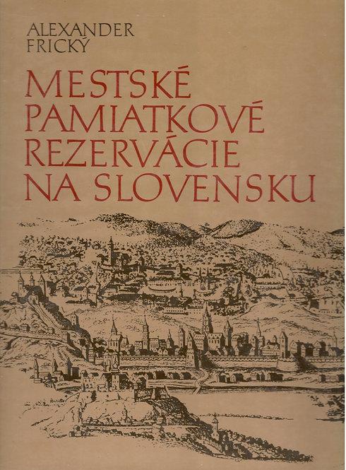 Frický Alexander, Mestské pamiatkové rezervácie na Slovensku