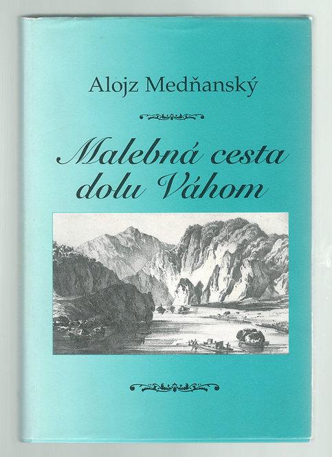 Medňanský Alojz, Malebná cesta dolu Váhom