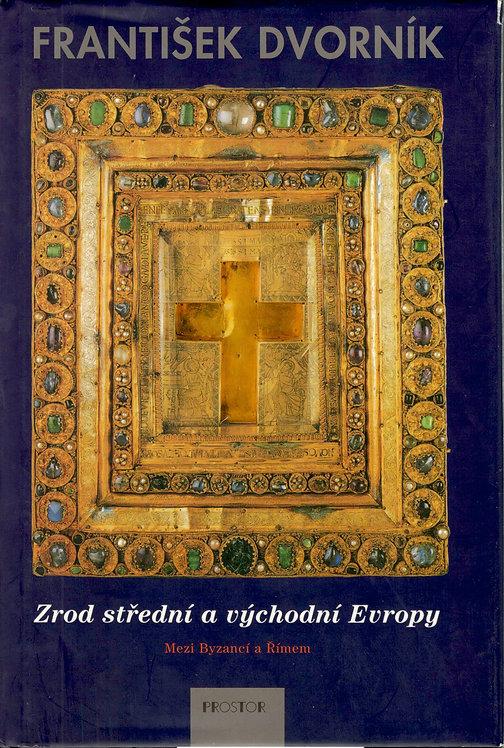 Dvorník František, Zrod střední a východní Evropy