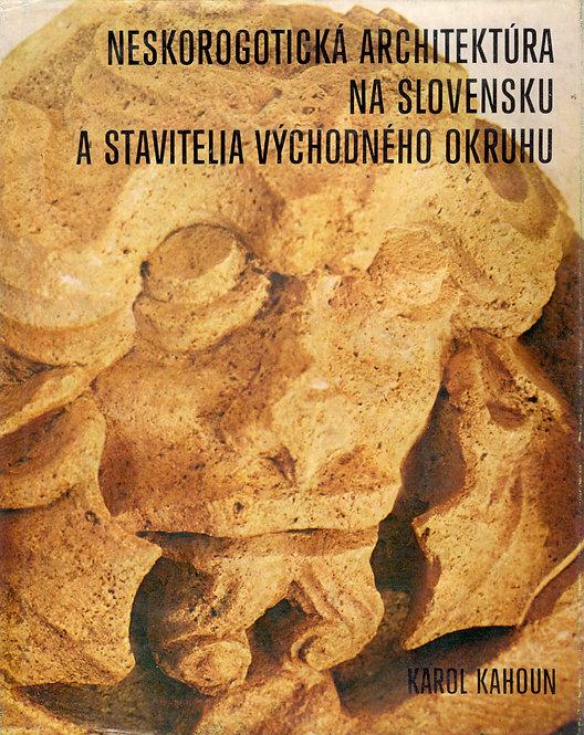Kahoun K., Neskorogotická architektúra na Slovensku a stavitelia východ. okruhu