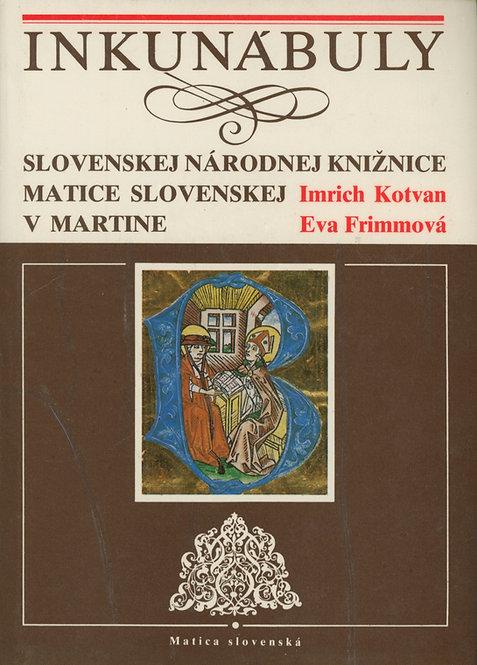Kotvan I. - Frimmová E., Inkunábuly Slovenskej národnej knižnice MS v Martine