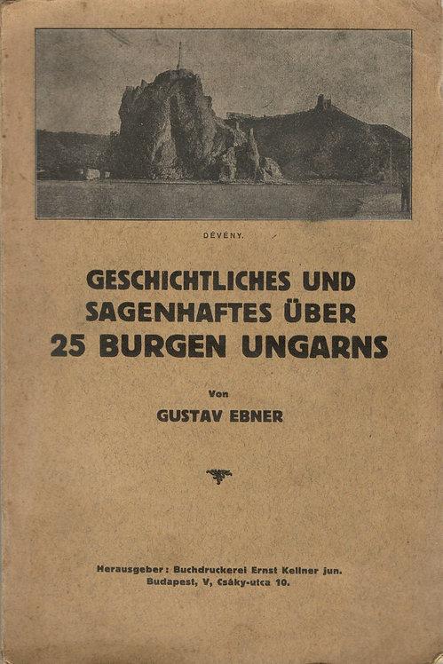 Ebner Gustav, Geschichtliches und Sagenhaftes über 25 Burgen Ungarns