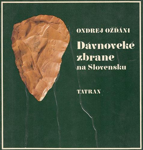 Ožďáni Ondrej, Dávnoveké zbrane na Slovensku