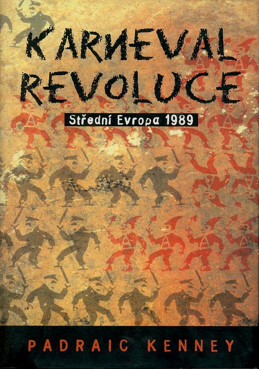 Kenney Padraic, Karneval revoluce. Střední Evropa 1989