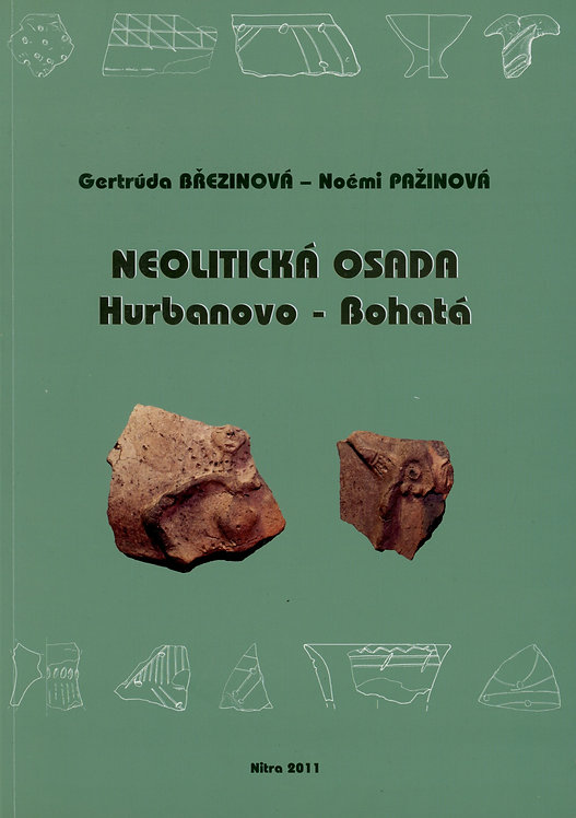 Březinová Gertrúda - Pažinová Noémi, Neolitická osada Hurbanovo - Bohatá
